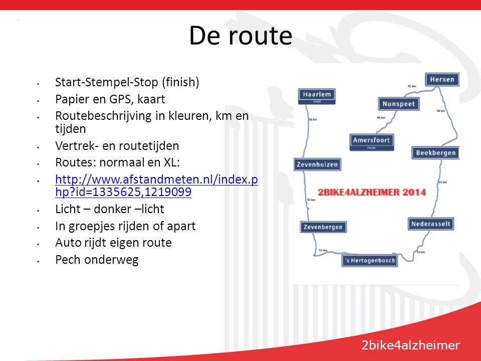 De route Start-Stempel-Stop (finish) Papier en GPS, kaart Routebeschrijving in kleuren, km en tijden Vertrek- en routetijden Routes: normaal en XL: http://www.afstandmeten.nl/index.p hp id=1335625,1219099 http://www.afstandmeten.nl/index.p hp id=1335625,1219099 Licht – donker –licht In groepjes rijden of apart Auto rijdt eigen route Pech onderweg 2bike4alzheimer