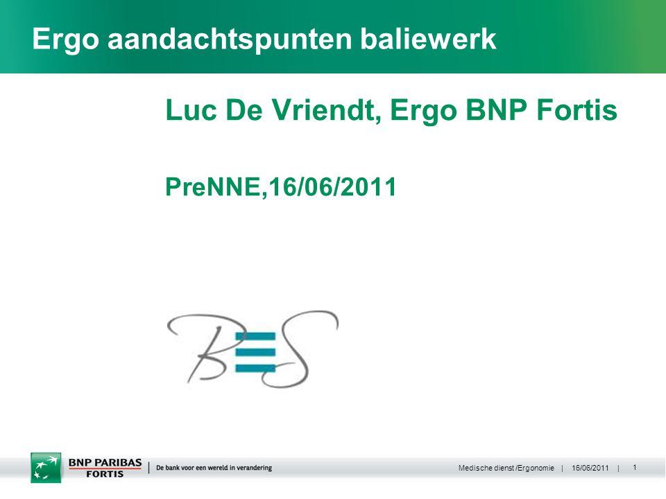 | 16/06/2011 | Medische dienst /Ergonomie 2 BNP Paribas Fortis Bank  18 000 werknemers in BE  >1000 kantoren, duizenden balies, adviesruimten  Security  Int.