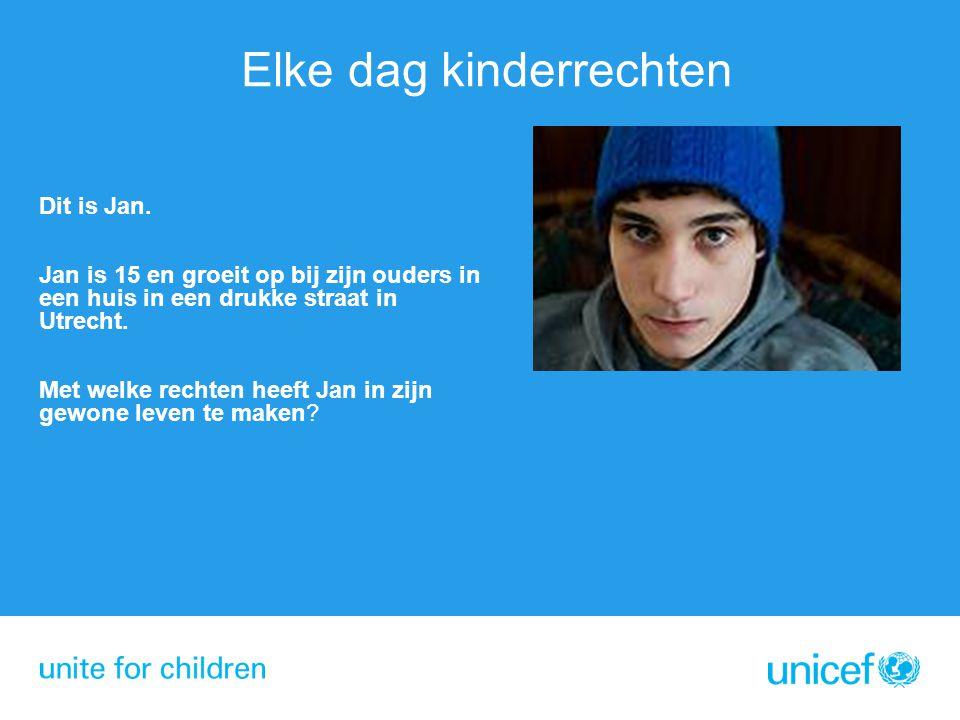 Elke dag kinderrechten Dit is Jan. Jan is 15 en groeit op bij zijn ouders in een huis in een drukke straat in Utrecht. Met welke rechten heeft Jan in