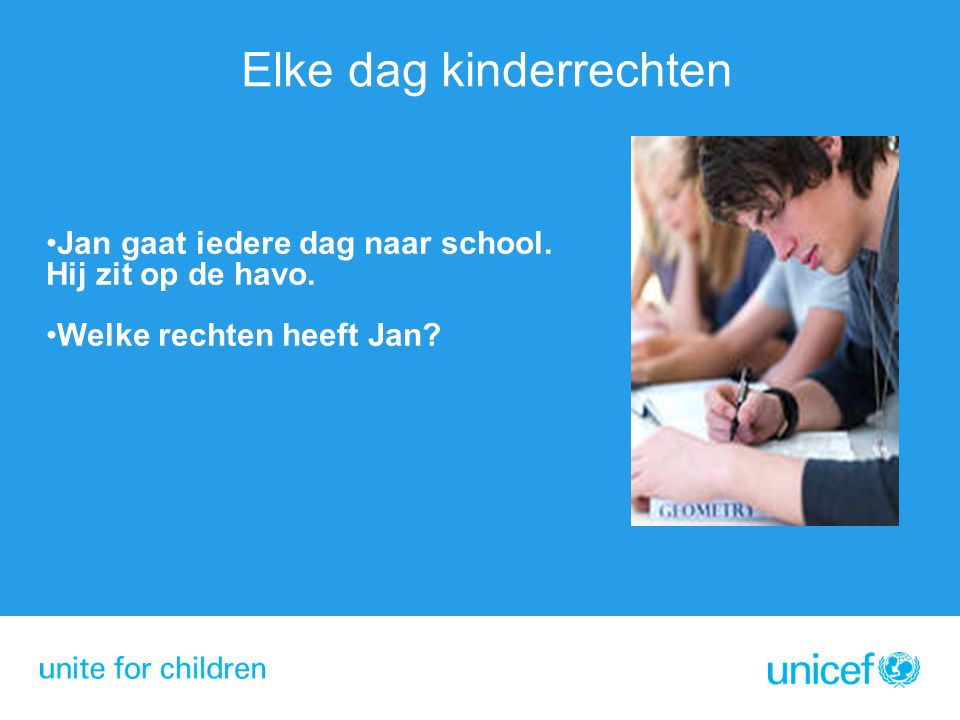 Elke dag kinderrechten Jan gaat iedere dag naar school. Hij zit op de havo. Welke rechten heeft Jan?