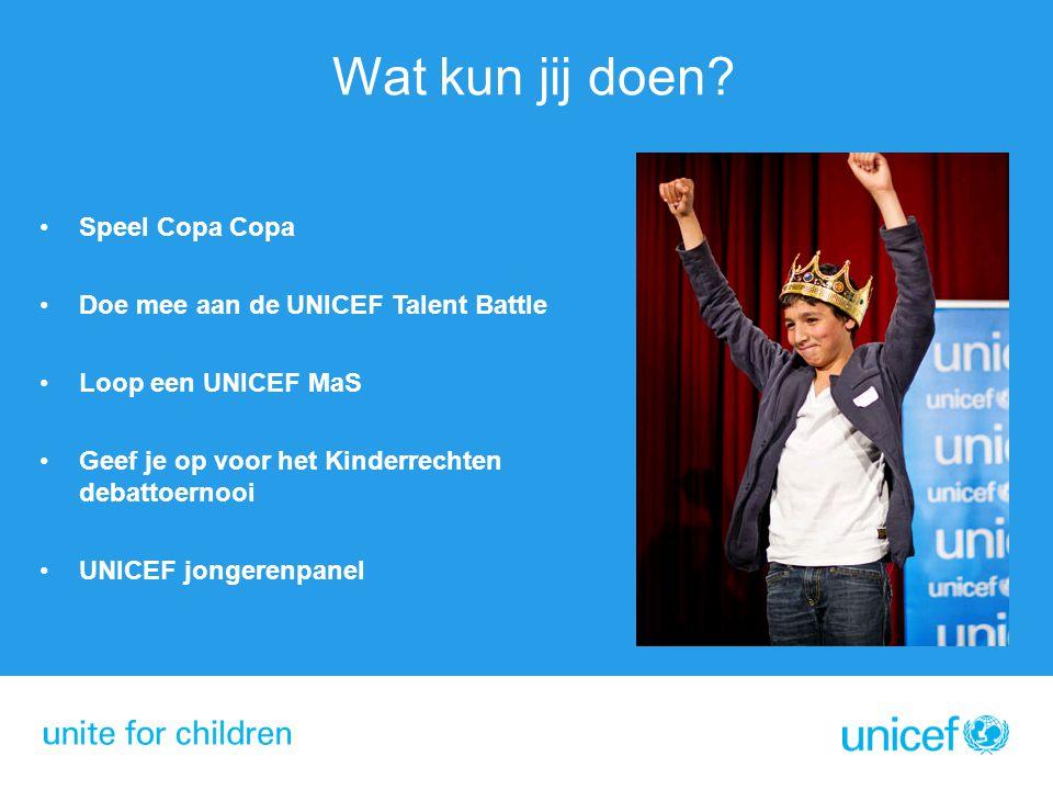 Speel Copa Copa Doe mee aan de UNICEF Talent Battle Loop een UNICEF MaS Geef je op voor het Kinderrechten debattoernooi UNICEF jongerenpanel Wat kun j
