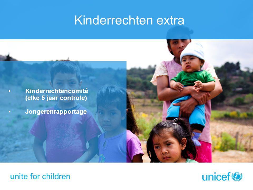 Kinderrechten extra Kinderrechtencomité (elke 5 jaar controle) Jongerenrapportage