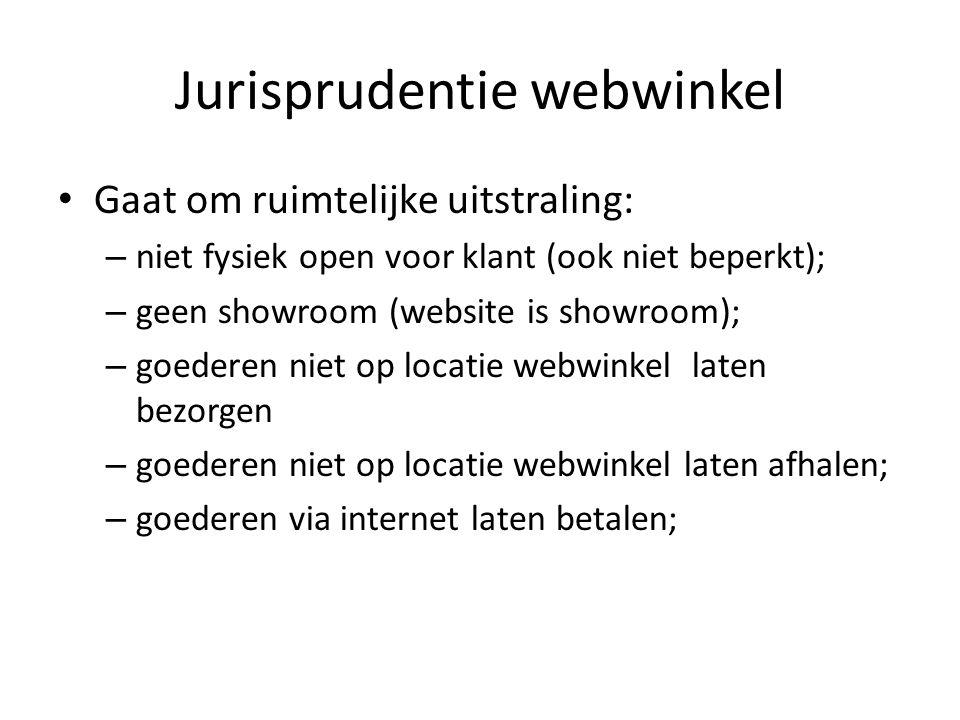 Jurisprudentie webwinkel Gaat om ruimtelijke uitstraling: – niet fysiek open voor klant (ook niet beperkt); – geen showroom (website is showroom); – g