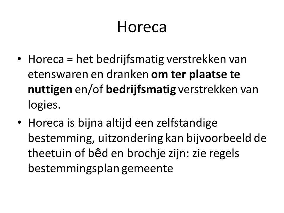 Horeca Horeca = het bedrijfsmatig verstrekken van etenswaren en dranken om ter plaatse te nuttigen en/of bedrijfsmatig verstrekken van logies. Horeca