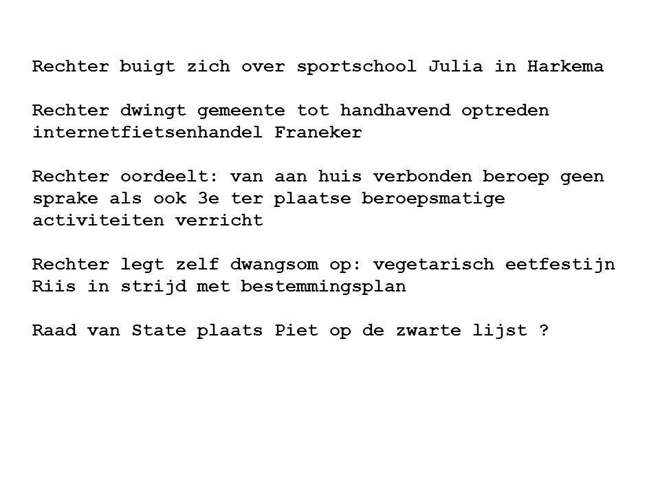 Rechter buigt zich over sportschool Julia in Harkema Rechter dwingt gemeente tot handhavend optreden internetfietsenhandel Franeker Rechter oordeelt: