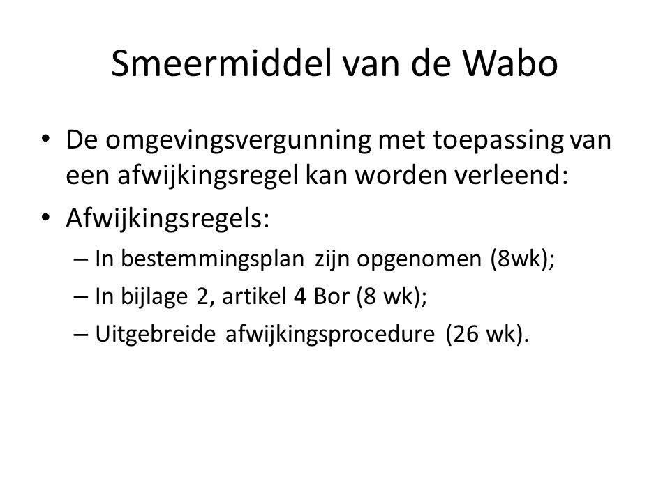 Smeermiddel van de Wabo De omgevingsvergunning met toepassing van een afwijkingsregel kan worden verleend: Afwijkingsregels: – In bestemmingsplan zijn opgenomen (8wk); – In bijlage 2, artikel 4 Bor (8 wk); – Uitgebreide afwijkingsprocedure (26 wk).