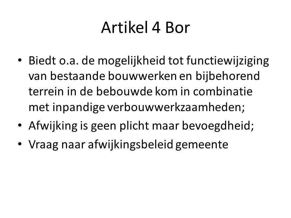 Artikel 4 Bor Biedt o.a. de mogelijkheid tot functiewijziging van bestaande bouwwerken en bijbehorend terrein in de bebouwde kom in combinatie met inp