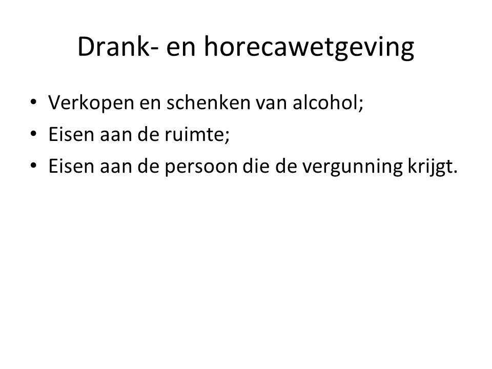 Drank- en horecawetgeving Verkopen en schenken van alcohol; Eisen aan de ruimte; Eisen aan de persoon die de vergunning krijgt.