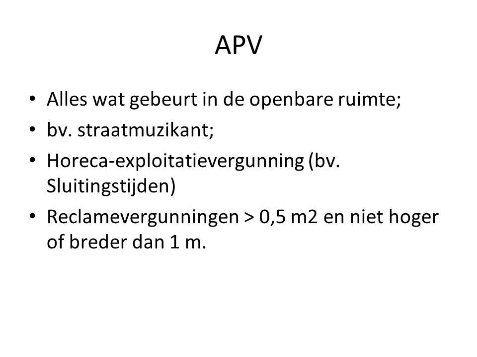 APV Alles wat gebeurt in de openbare ruimte; bv. straatmuzikant; Horeca-exploitatievergunning (bv. Sluitingstijden) Reclamevergunningen > 0,5 m2 en ni