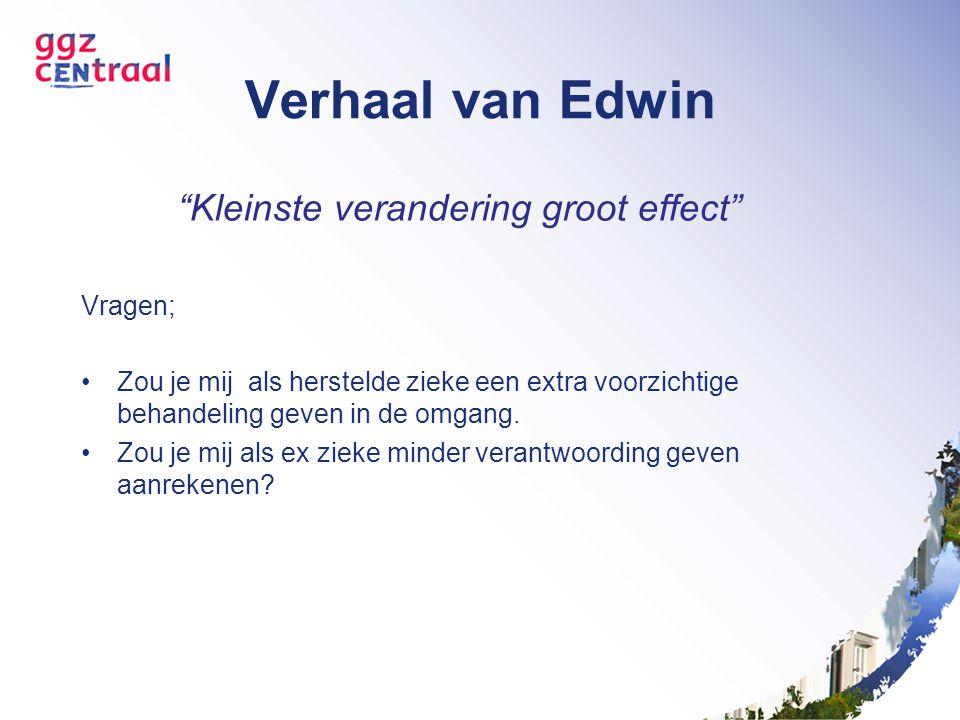 """Verhaal van Edwin """"Kleinste verandering groot effect"""" Vragen; Zou je mij als herstelde zieke een extra voorzichtige behandeling geven in de omgang. Zo"""