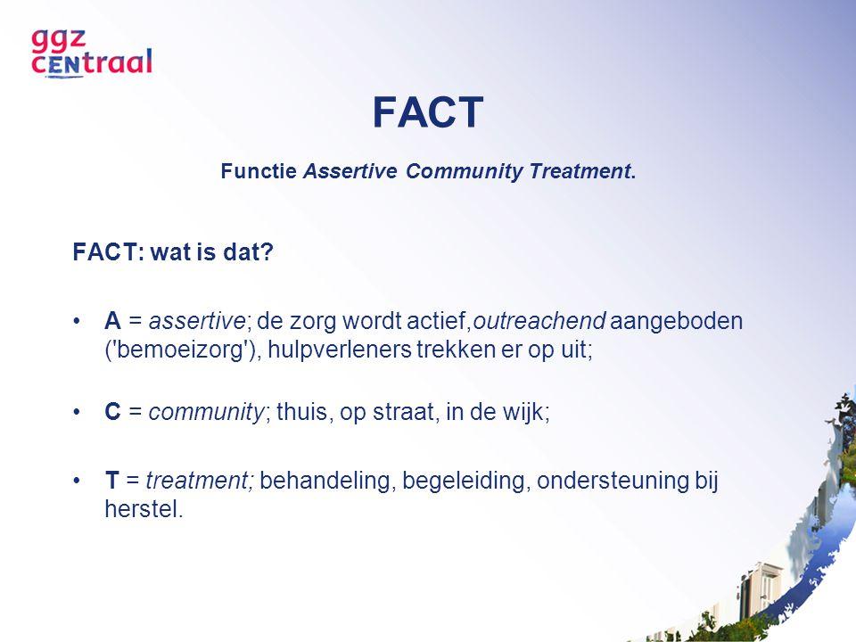 FACT Functie Assertive Community Treatment.
