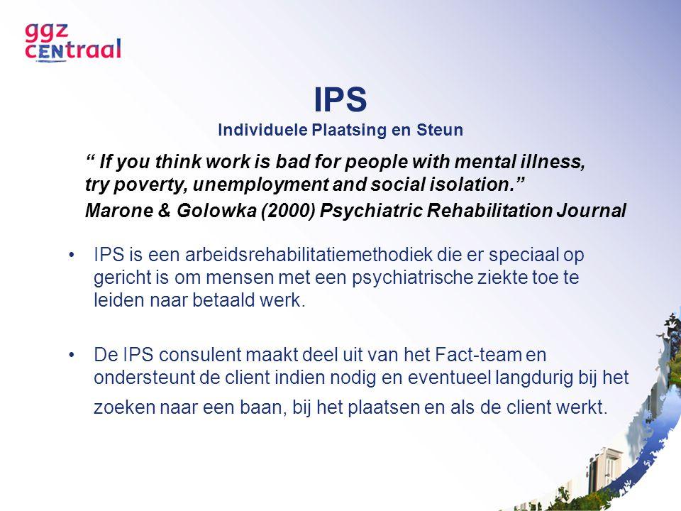 IPS Individuele Plaatsing en Steun IPS is een arbeidsrehabilitatiemethodiek die er speciaal op gericht is om mensen met een psychiatrische ziekte toe