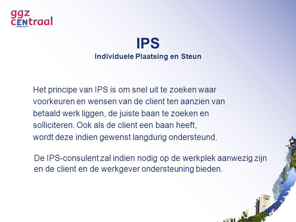 IPS Individuele Plaatsing en Steun De IPS-consulent zal indien nodig op de werkplek aanwezig zijn en de client en de werkgever ondersteuning bieden. H