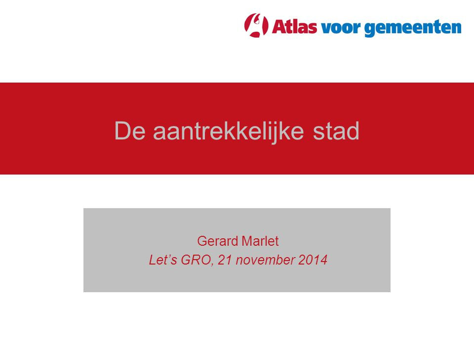 De aantrekkelijke stad Gerard Marlet Let's GRO, 21 november 2014