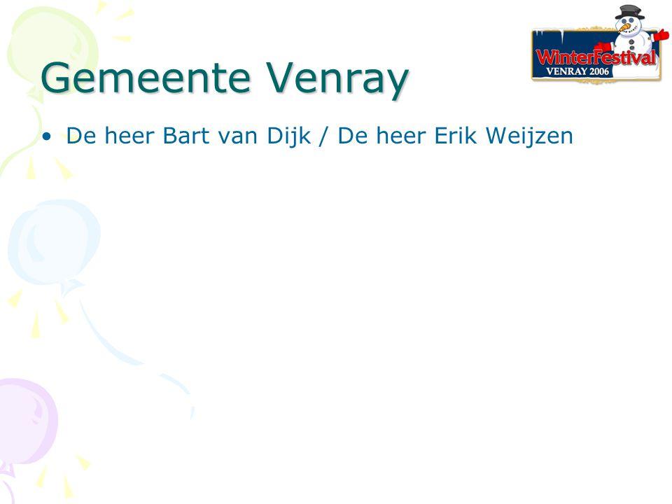 Gemeente Venray De heer Bart van Dijk / De heer Erik Weijzen