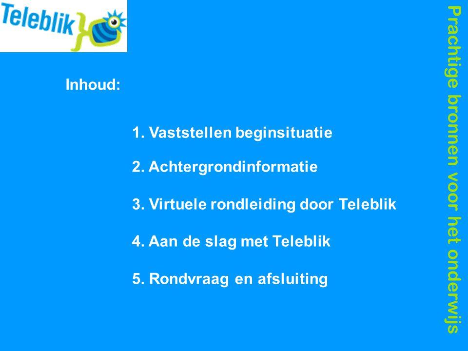 Prachtige bronnen voor het onderwijs Inhoud: 1.Vaststellen beginsituatie 2.