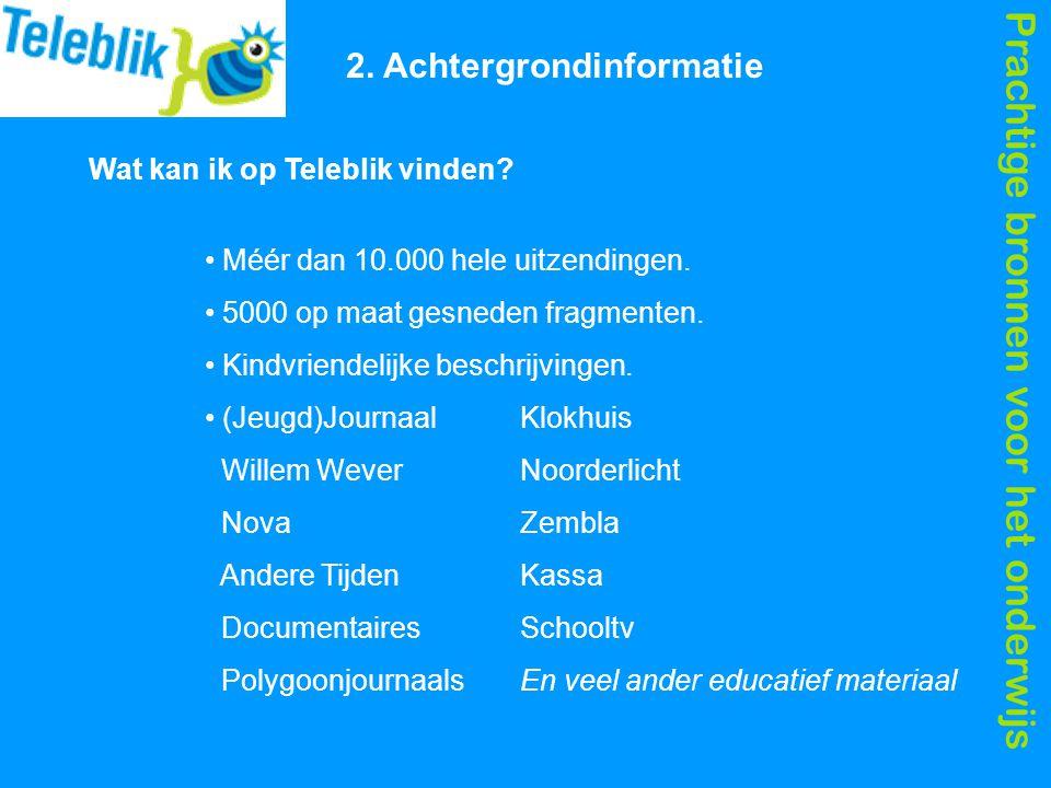 Prachtige bronnen voor het onderwijs 2.Achtergrondinformatie Méér dan 10.000 hele uitzendingen.