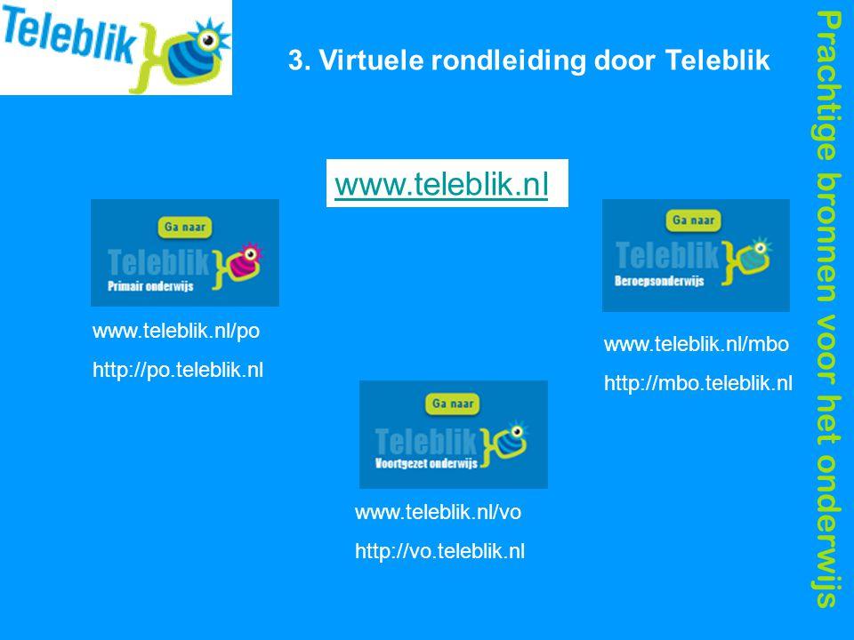 Prachtige bronnen voor het onderwijs 3. Virtuele rondleiding door Teleblik www.teleblik.nl/po http://po.teleblik.nl www.teleblik.nl/vo http://vo.teleb