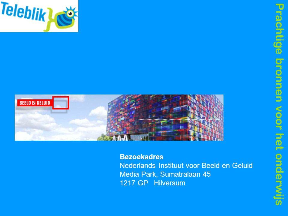Prachtige bronnen voor het onderwijs Bezoekadres Nederlands Instituut voor Beeld en Geluid Media Park, Sumatralaan 45 1217 GP Hilversum