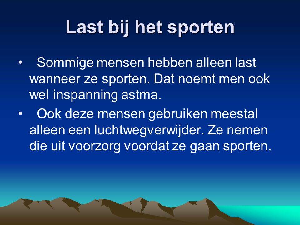 Last bij het sporten Sommige mensen hebben alleen last wanneer ze sporten. Dat noemt men ook wel inspanning astma. Ook deze mensen gebruiken meestal a