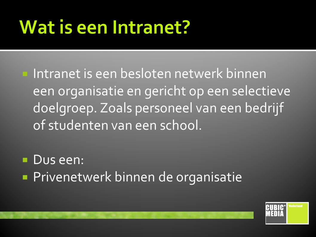  Intranet is een besloten netwerk binnen een organisatie en gericht op een selectieve doelgroep.