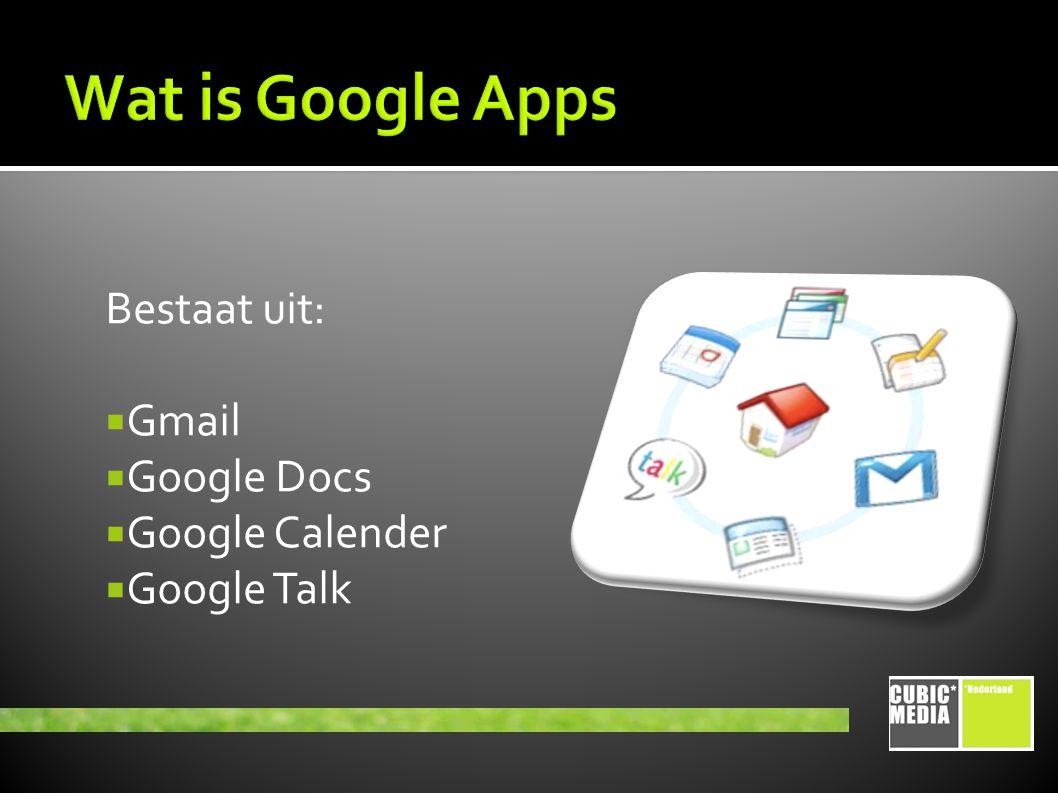 Bestaat uit:  Gmail  Google Docs  Google Calender  Google Talk