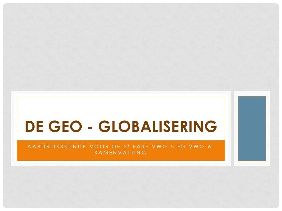 AARDRIJKSKUNDE VOOR DE 2 E FASE VWO 5 EN VWO 6. SAMENVATTING DE GEO - GLOBALISERING