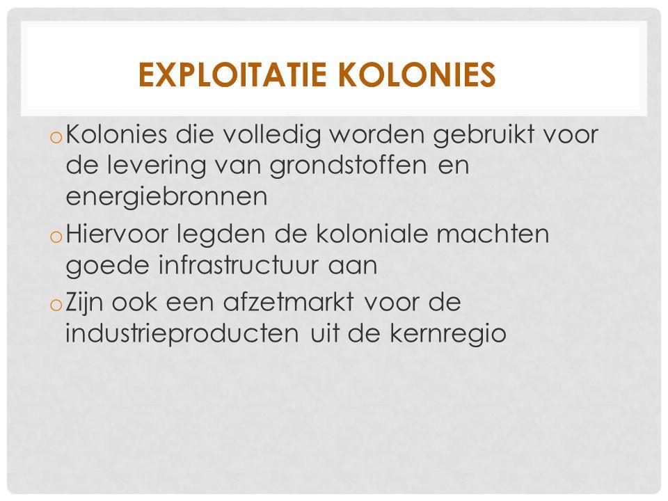 EXPLOITATIE KOLONIES o Kolonies die volledig worden gebruikt voor de levering van grondstoffen en energiebronnen o Hiervoor legden de koloniale machte