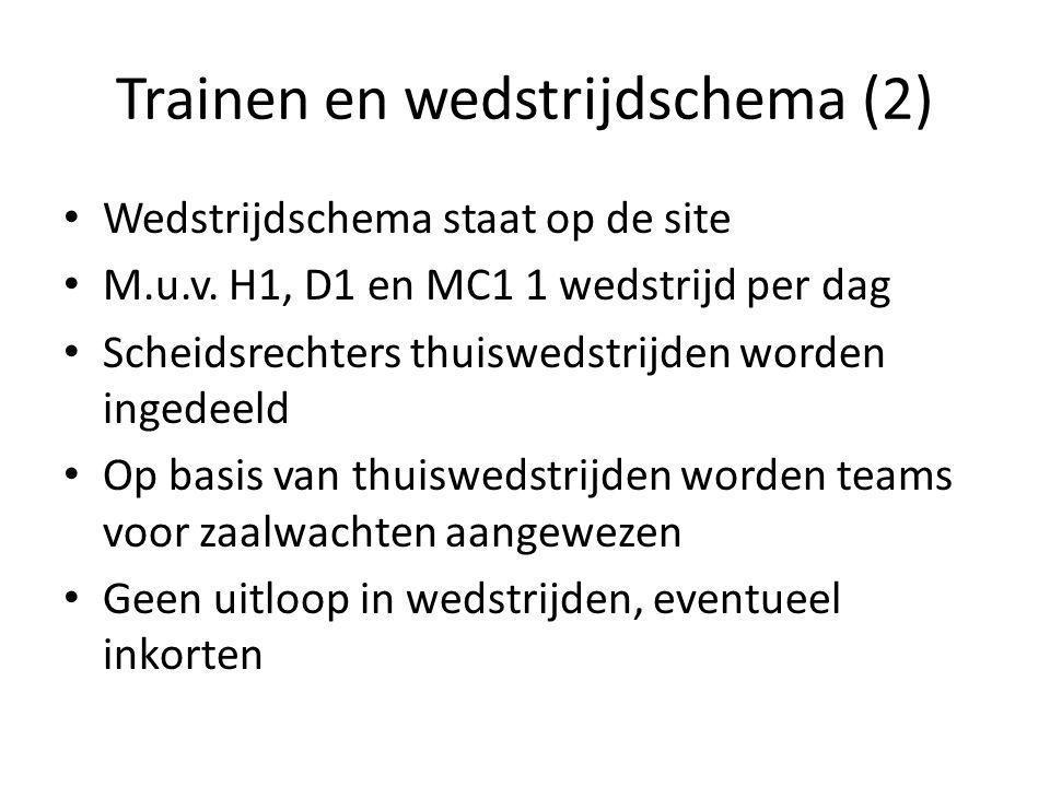 Trainen en wedstrijdschema (2) Wedstrijdschema staat op de site M.u.v. H1, D1 en MC1 1 wedstrijd per dag Scheidsrechters thuiswedstrijden worden inged