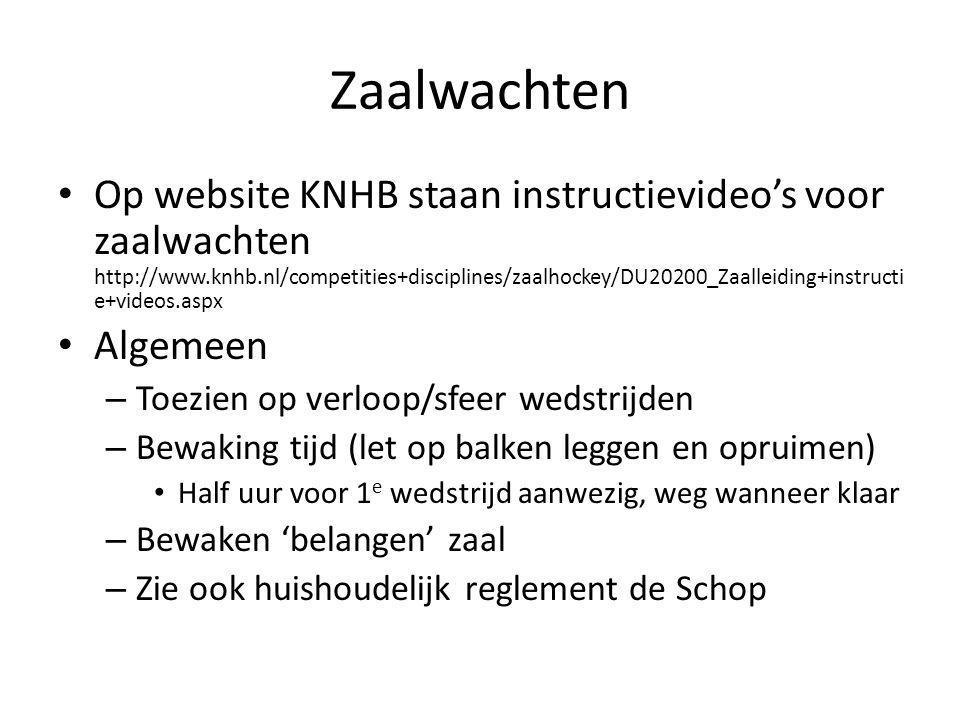 Zaalwachten Op website KNHB staan instructievideo's voor zaalwachten http://www.knhb.nl/competities+disciplines/zaalhockey/DU20200_Zaalleiding+instruc