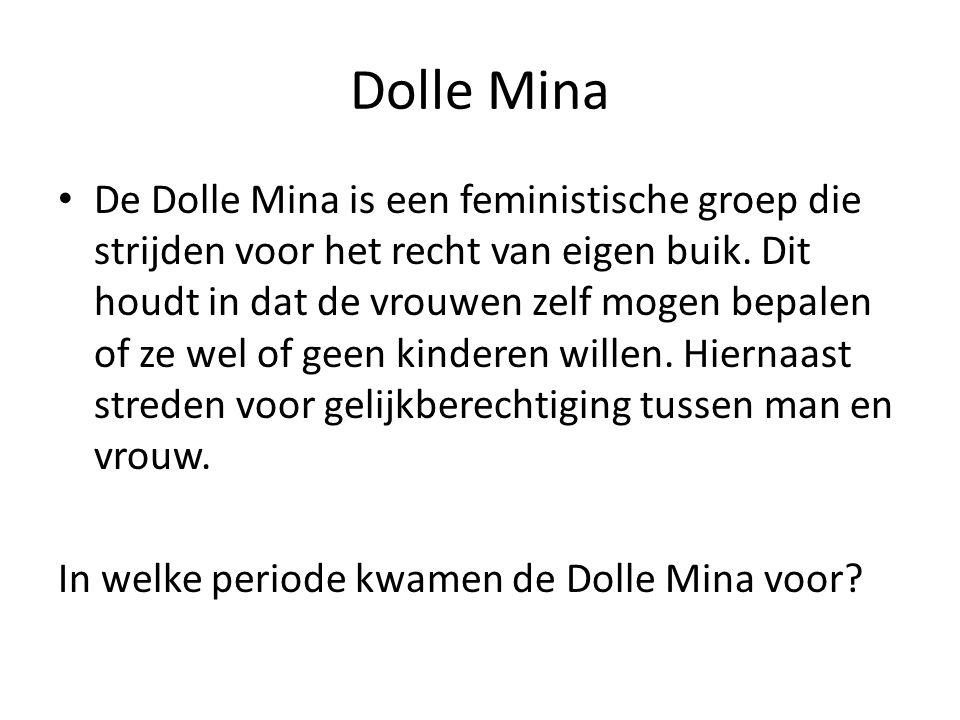 Dolle Mina De Dolle Mina is een feministische groep die strijden voor het recht van eigen buik.