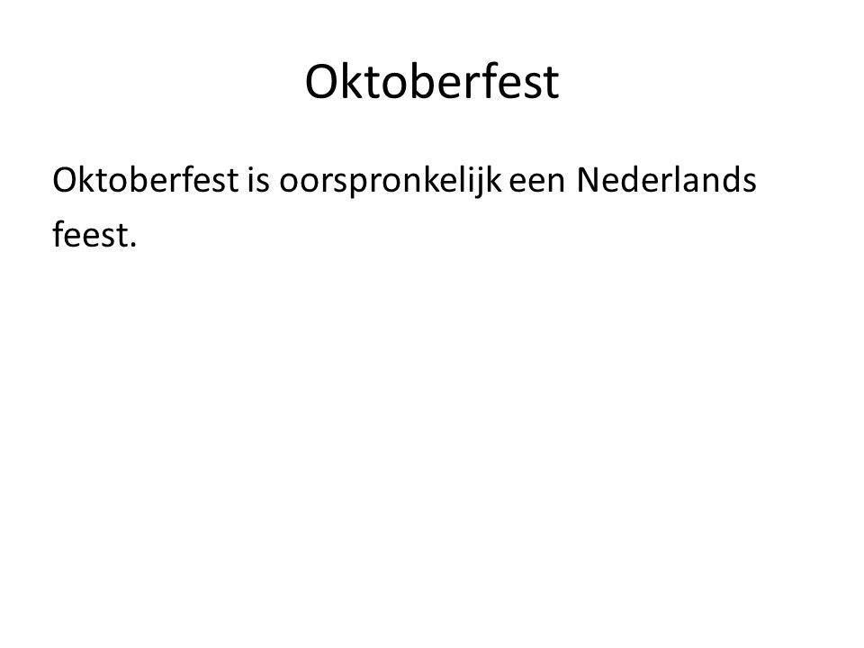 Oktoberfest Oktoberfest is oorspronkelijk een Nederlands feest.