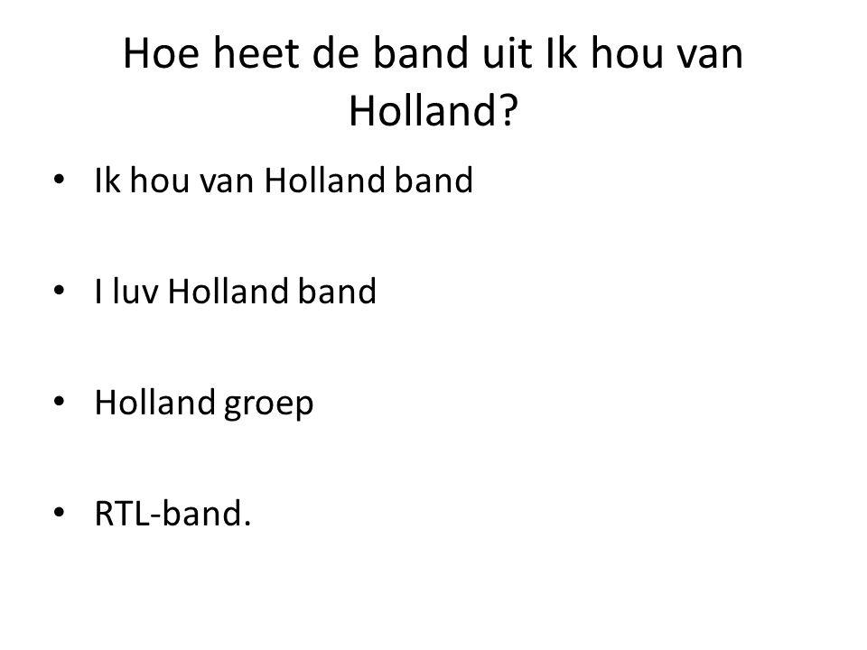 Hoe heet de band uit Ik hou van Holland.