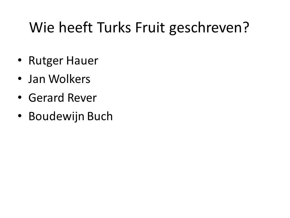 Wie heeft Turks Fruit geschreven? Rutger Hauer Jan Wolkers Gerard Rever Boudewijn Buch