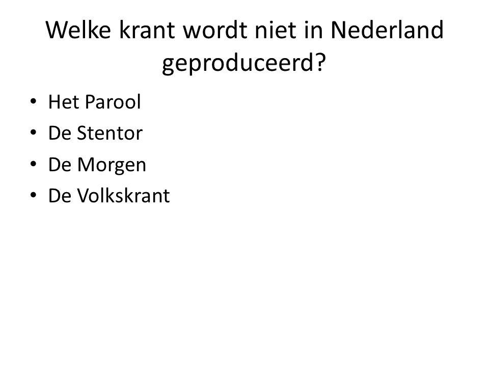 Welke krant wordt niet in Nederland geproduceerd? Het Parool De Stentor De Morgen De Volkskrant