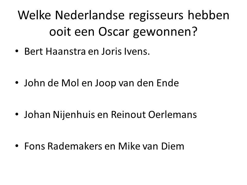 Welke Nederlandse regisseurs hebben ooit een Oscar gewonnen.