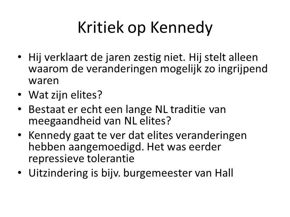 Kritiek op Kennedy Hij verklaart de jaren zestig niet. Hij stelt alleen waarom de veranderingen mogelijk zo ingrijpend waren Wat zijn elites? Bestaat