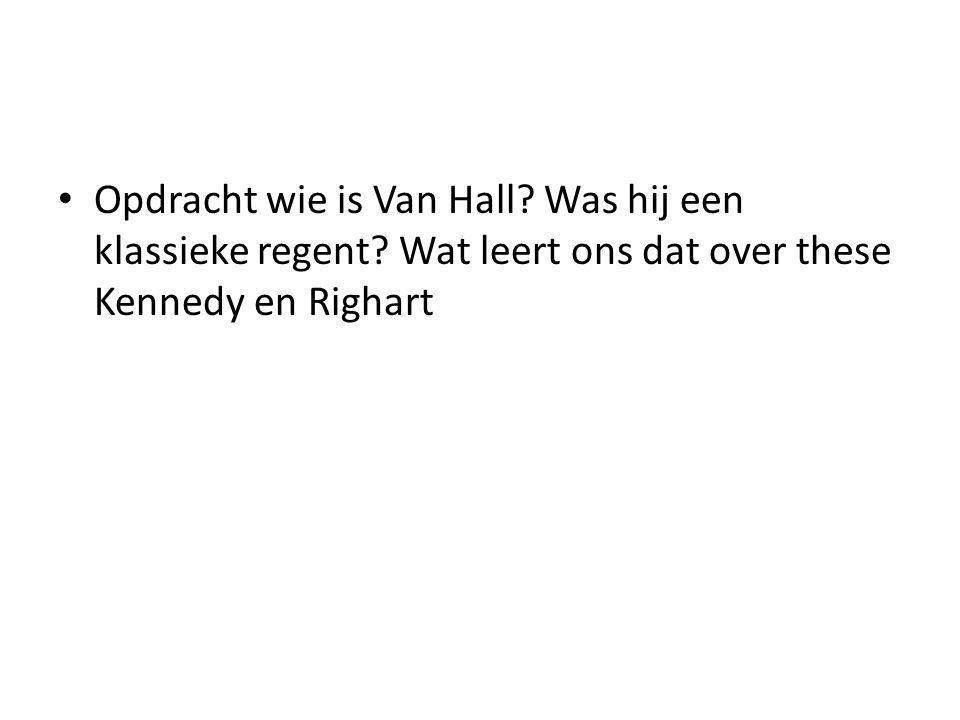 Opdracht wie is Van Hall? Was hij een klassieke regent? Wat leert ons dat over these Kennedy en Righart