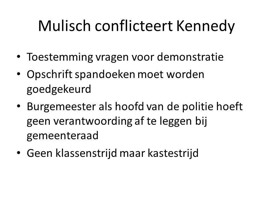 Mulisch conflicteert Kennedy Toestemming vragen voor demonstratie Opschrift spandoeken moet worden goedgekeurd Burgemeester als hoofd van de politie hoeft geen verantwoording af te leggen bij gemeenteraad Geen klassenstrijd maar kastestrijd