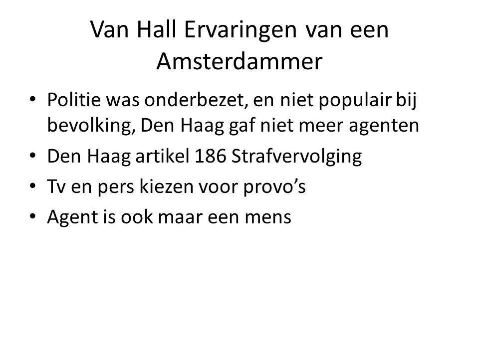 Van Hall Ervaringen van een Amsterdammer Politie was onderbezet, en niet populair bij bevolking, Den Haag gaf niet meer agenten Den Haag artikel 186 Strafvervolging Tv en pers kiezen voor provo's Agent is ook maar een mens