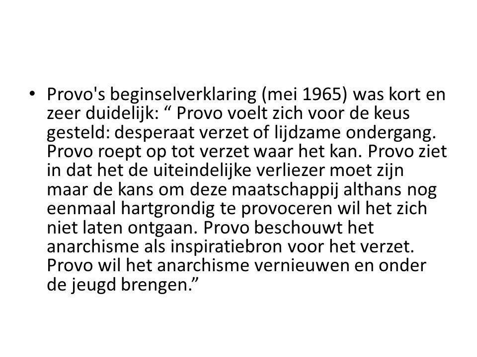 """Provo's beginselverklaring (mei 1965) was kort en zeer duidelijk: """" Provo voelt zich voor de keus gesteld: desperaat verzet of lijdzame ondergang. Pro"""