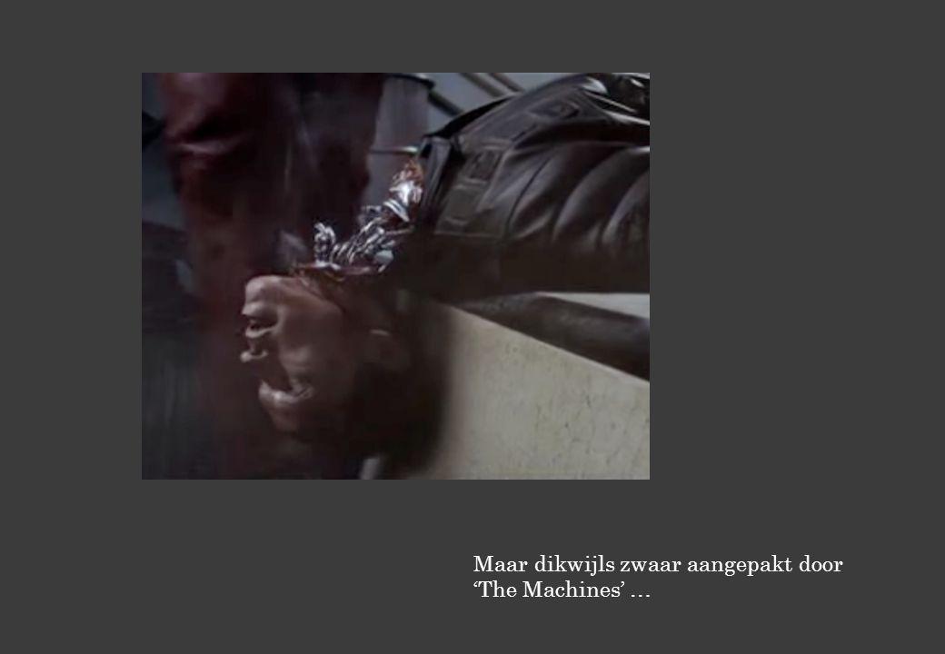 Maar dikwijls zwaar aangepakt door 'The Machines' …