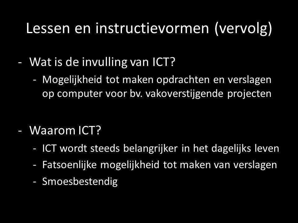 Lessen en instructievormen (vervolg) -Wat is de invulling van ICT? -Mogelijkheid tot maken opdrachten en verslagen op computer voor bv. vakoverstijgen