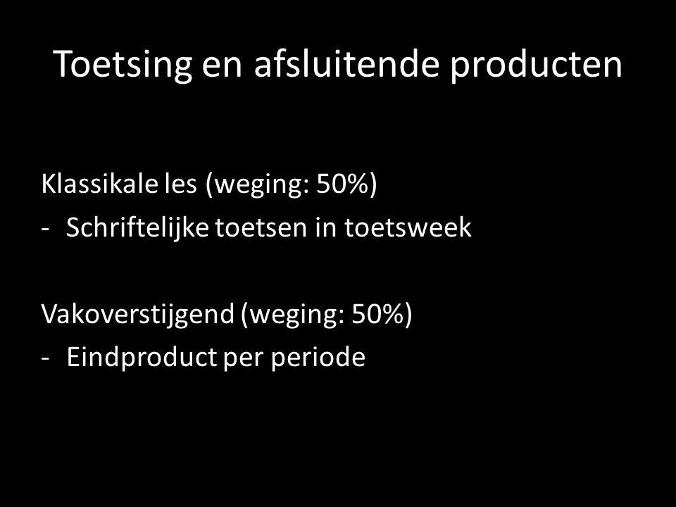 Toetsing en afsluitende producten Klassikale les (weging: 50%) -Schriftelijke toetsen in toetsweek Vakoverstijgend (weging: 50%) -Eindproduct per peri
