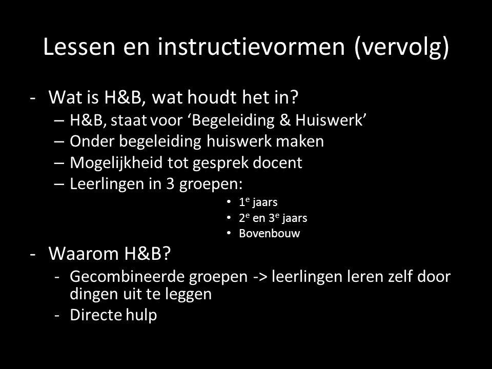 Lessen en instructievormen (vervolg) -Wat is H&B, wat houdt het in? – H&B, staat voor 'Begeleiding & Huiswerk' – Onder begeleiding huiswerk maken – Mo