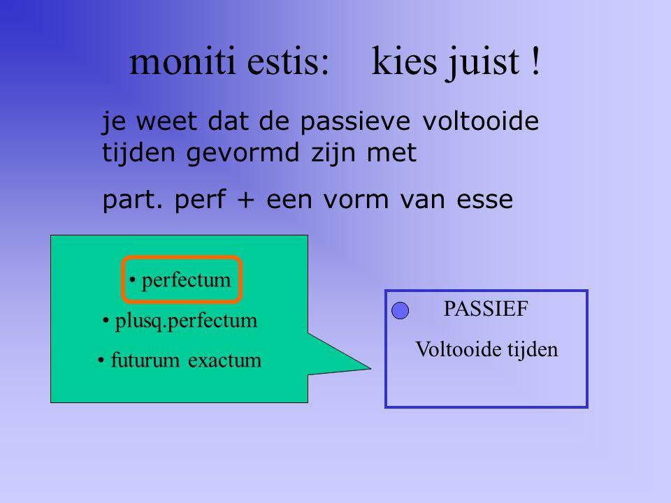 """in deze deur... PASSIEF Voltooide tijden moet je in de juiste schuif kijken voor """"moniti estis"""" perfectum plusq.perfectum futurum exactum"""