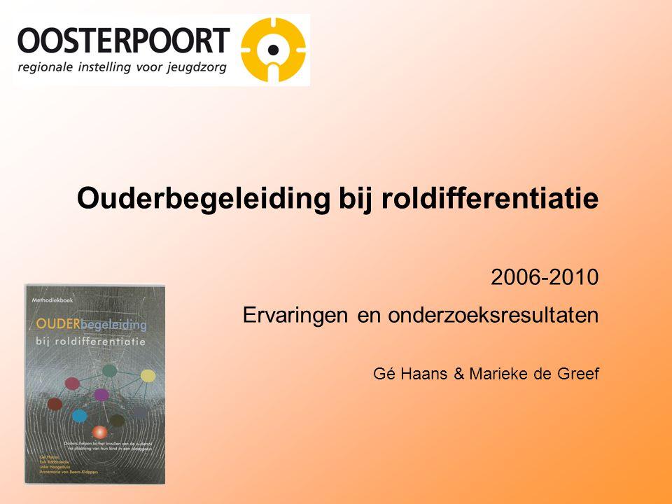 Ouderbegeleiding bij roldifferentiatie 2006-2010 Ervaringen en onderzoeksresultaten Gé Haans & Marieke de Greef