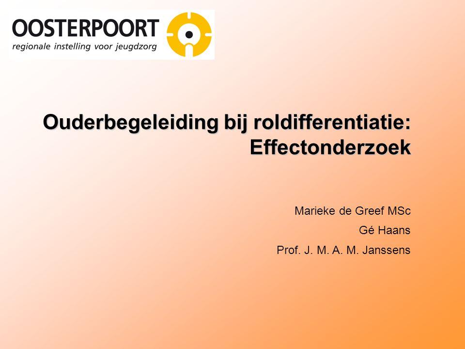 Ouderbegeleiding bij roldifferentiatie: Effectonderzoek Marieke de Greef MSc Gé Haans Prof. J. M. A. M. Janssens