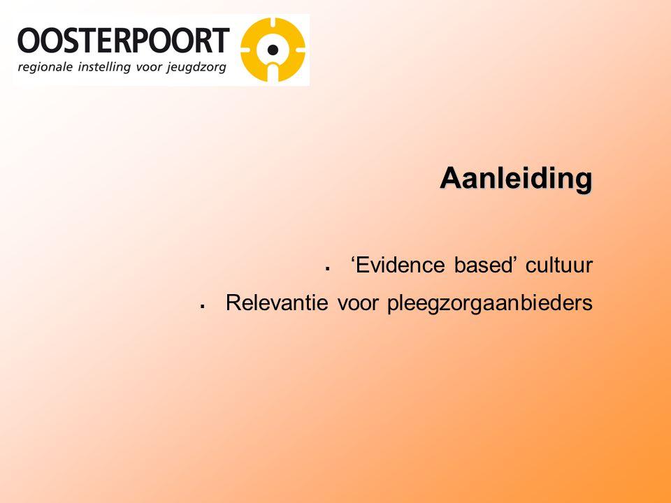 Aanleiding  'Evidence based' cultuur  Relevantie voor pleegzorgaanbieders