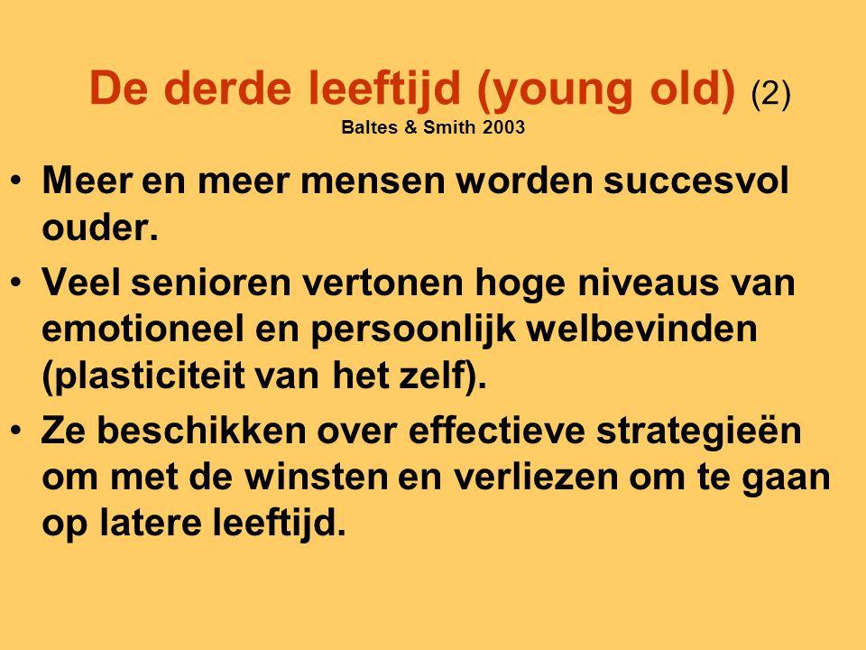 De derde leeftijd (young old) (2) Baltes & Smith 2003 Meer en meer mensen worden succesvol ouder. Veel senioren vertonen hoge niveaus van emotioneel e